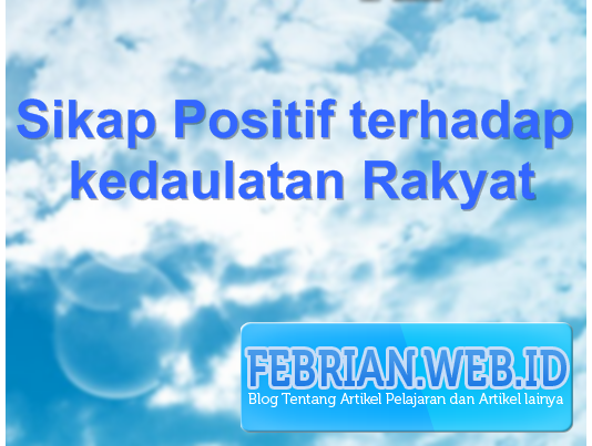Home PKN Sikap Positif Terhadap Kedaulatan Rakyat