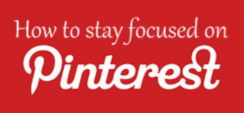 How To Stay Focused On Pinterest