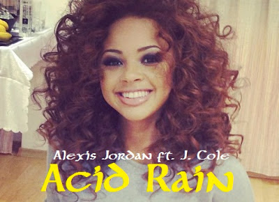 Alexis Jordan ft. J. Cole - Acid Rain Lyrics