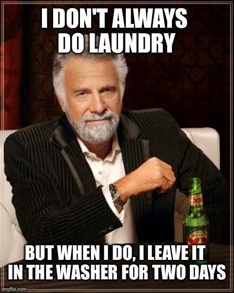 I don't always do laundry,  but when i do, i leave it in the washer for two days