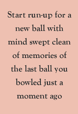 Bowl this ball without any undesired influence from the past