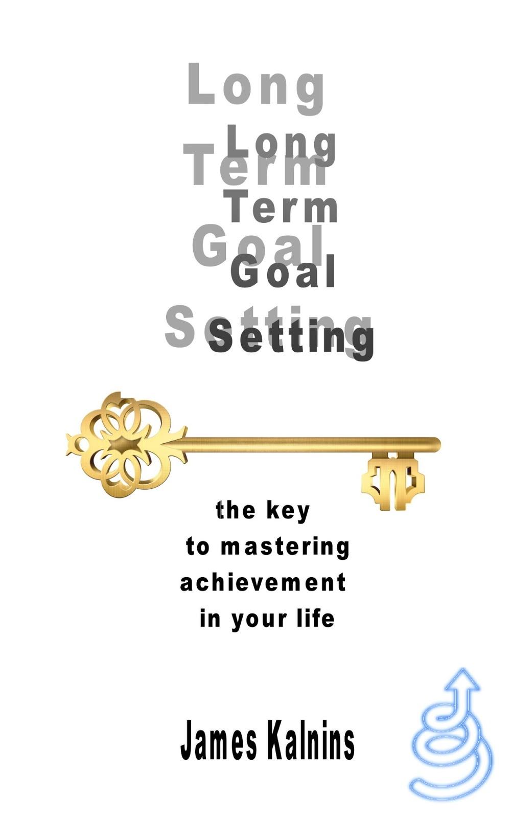 james kalnins blog published long term goal setting the key to via amazon com long setting mastering achievement ebook dp b00b92hygq ref sr 1 6 ie utf8 qid 1359740111 sr 8 6 keywords james kalnins