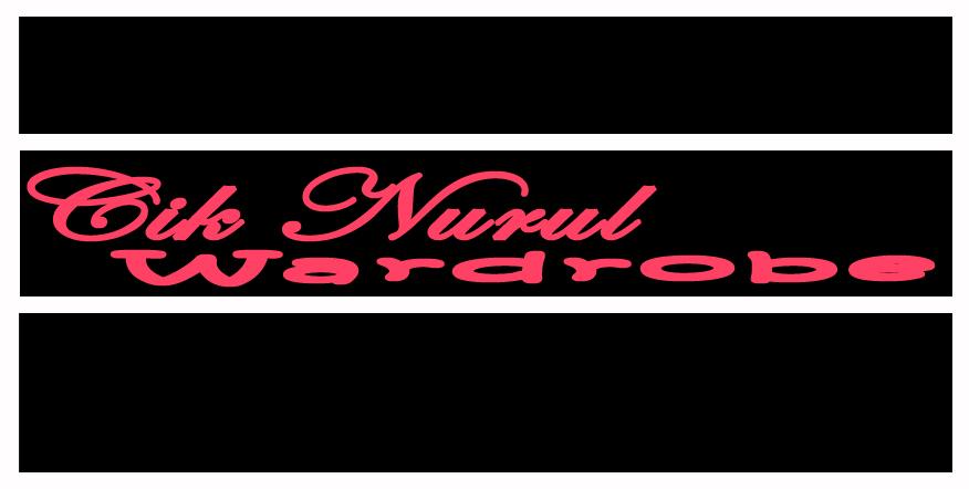 Cik NuruL Wardrobe ♥ ♥ ♥