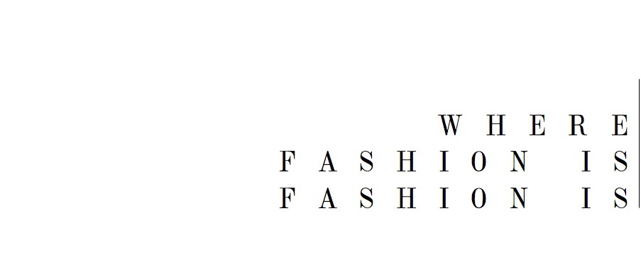 WHERE FASHION IS FASHION IS