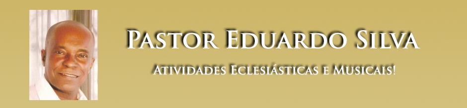 Pastor Eduardo Silva - Atividades Eclesiásticas e Musicais !