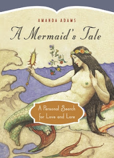 A Mermaids Tale: A Personal Search For Love and Lore by Amanda Adams