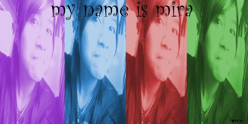 My n@me Is MiRa