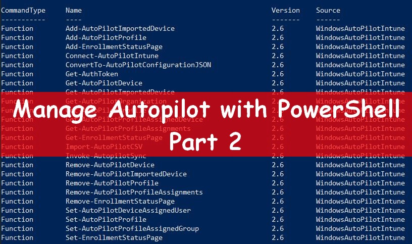 Next post: Manage Windows Autopilot with PowerShell Part 2