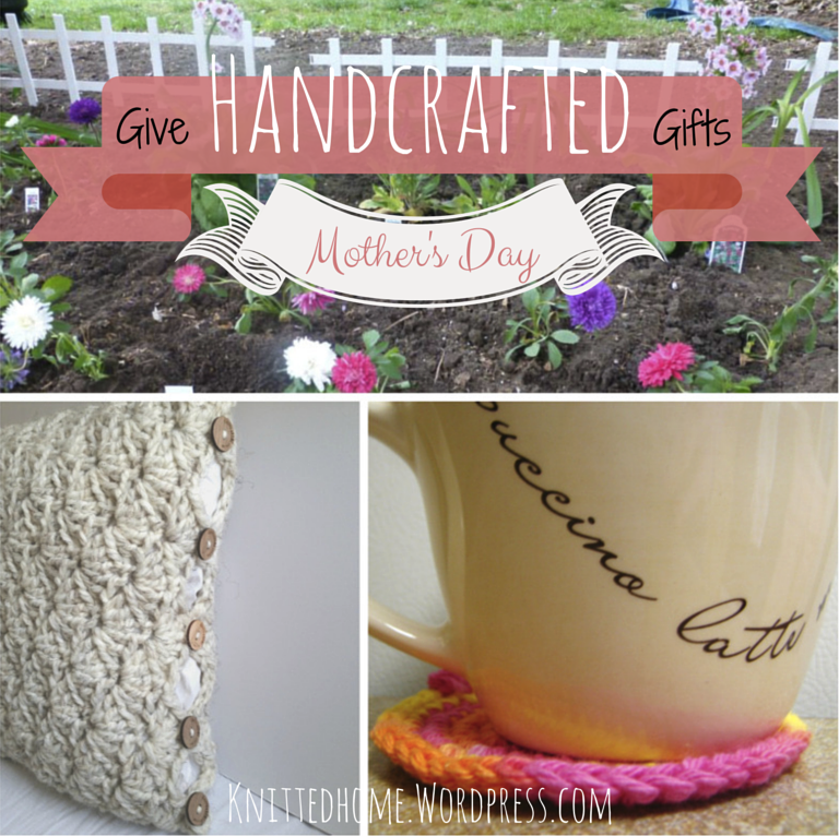 Give Handcrafted Gifts: Mother's Day edition  |  Knittedhome.wordpress.com