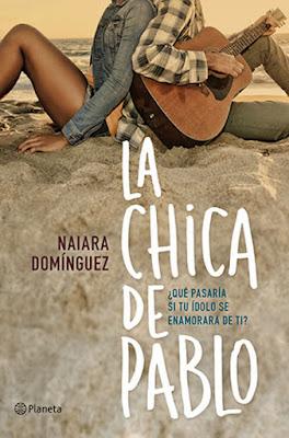 LIBRO - La chica de Pablo  Naiara Domínguez (Planeta - 9 Febrero 2016)  NOVELA JUVENIL ROMANTICA  Edición papel & digital ebook kindle  Comprar en Amazon España