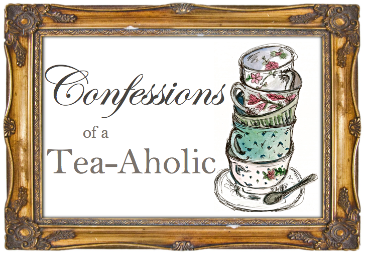Confessions of a Tea-Aholic