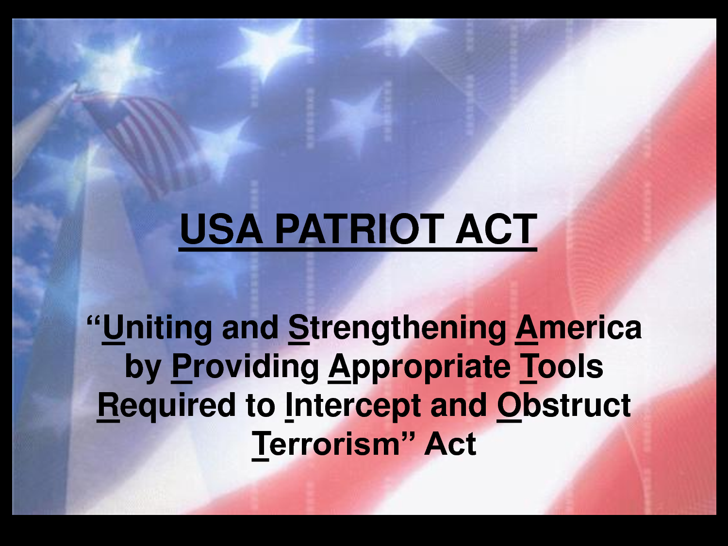 patriot act Lo usa patriot act (acronimo di uniting and strengthening america by providing appropriate tools required to intercept and obstruct terrorism act of 2001), è una.