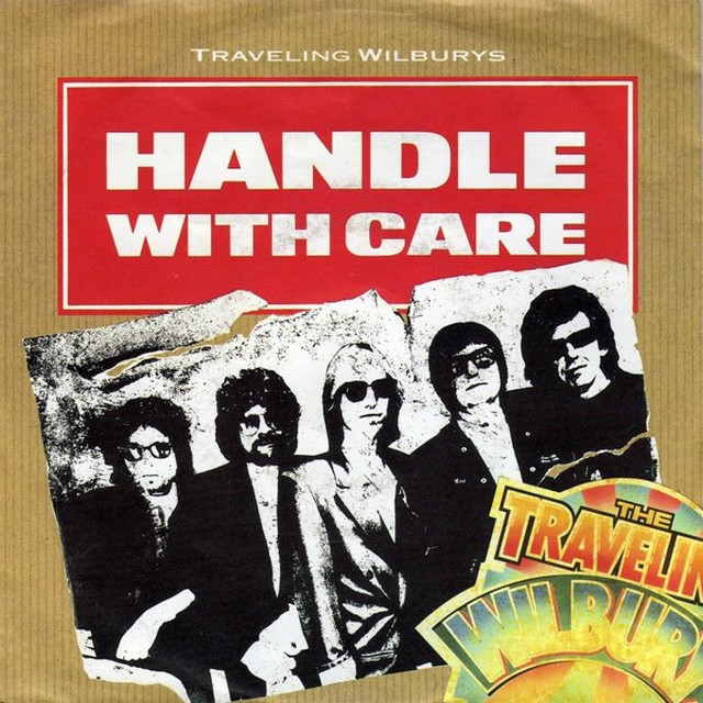 Handle with care. Traveling Wilburys