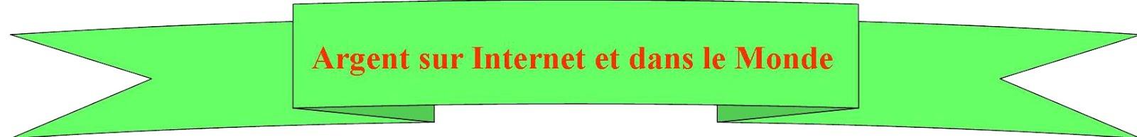 Argent sur Internet et dans le Monde