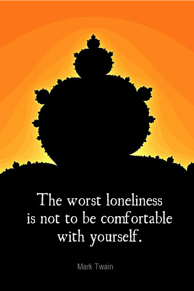 visual quote - image quotation for SELF-ESTEEM - The worst loneliness is not to be comfortable with yourself. - Mark Twain