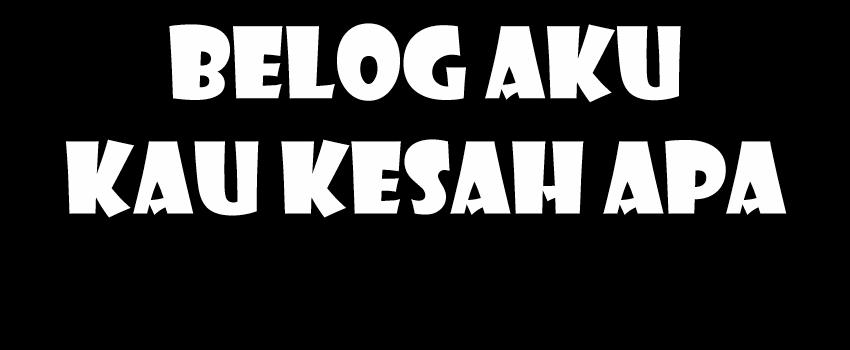 Blog Aku Kau Kesah Apa