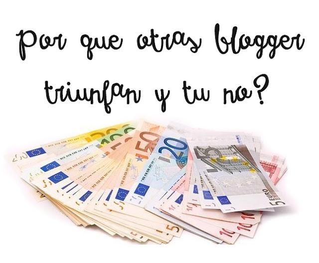 por que otras blogger triunfan y tu no