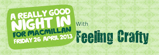 Macmillan Really Good Night In with Feeling Crafty - Please join us on line on April 26th  to support this great cause!