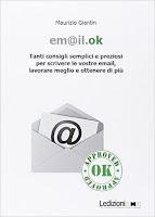 Em@il.ok. Tanti consigli semplici e preziosi per scrivere le vostre email, lavorare meglio e ottenere di più