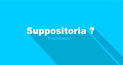 Definisi Suppositoria Macam-macam tujuan keuntungan Suppositoria Farmasi - echotuts