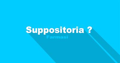 Definisi Suppositoria Macam-macam tujuan keuntungan Suppositoria Farmasi - echotuts