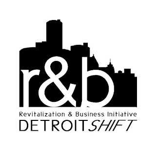 Revitalization & Business Initiative:  Detroit SHIFT