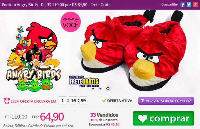 http://www.tpmdeofertas.com.br/Oferta-Pantufa-Angry-Birds---De-R-11000-por-R-6490---Frete-Gratis-619.aspx