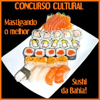 Concurso Cultural - Mastigando o melhor Sushi da Bahia
