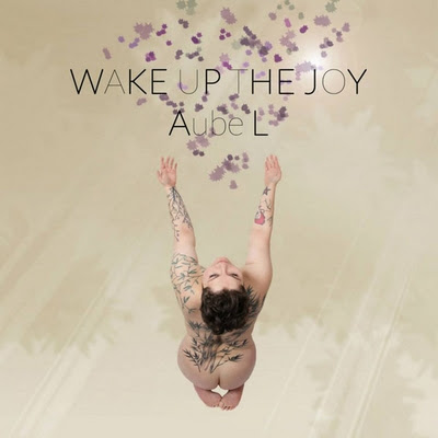 Aube-L-Wake-Up-The-Joy Aube L – Wake Up the Joy  [7.4]