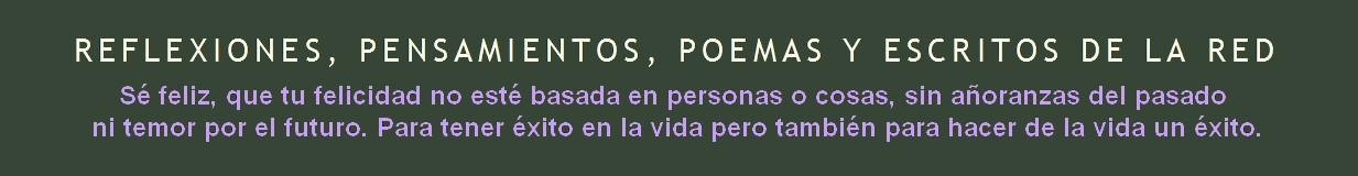 Reflexiones, Pensamientos, Poemas y Escritos de la Red
