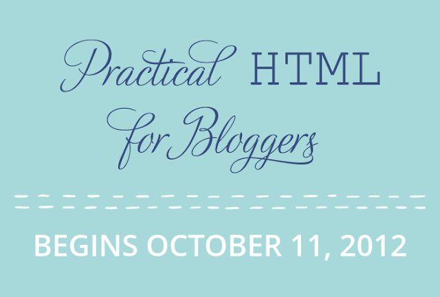 Practical HTML for Bloggers Begins October 11, 2012