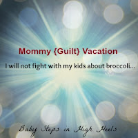 Mommy {Guilt} Vacation
