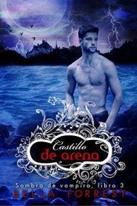 Castillo de arena (Sombra de vampiro 3), Bella Forrest