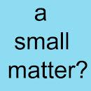 a small matter?