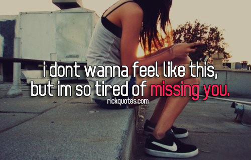 Miss You Quotes |  But I'm So Tired Of Missing You