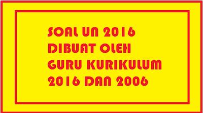 Proses Pembuatan Soal UN 2016 Melibatkan Guru Kurikulum 2013 dan 2006