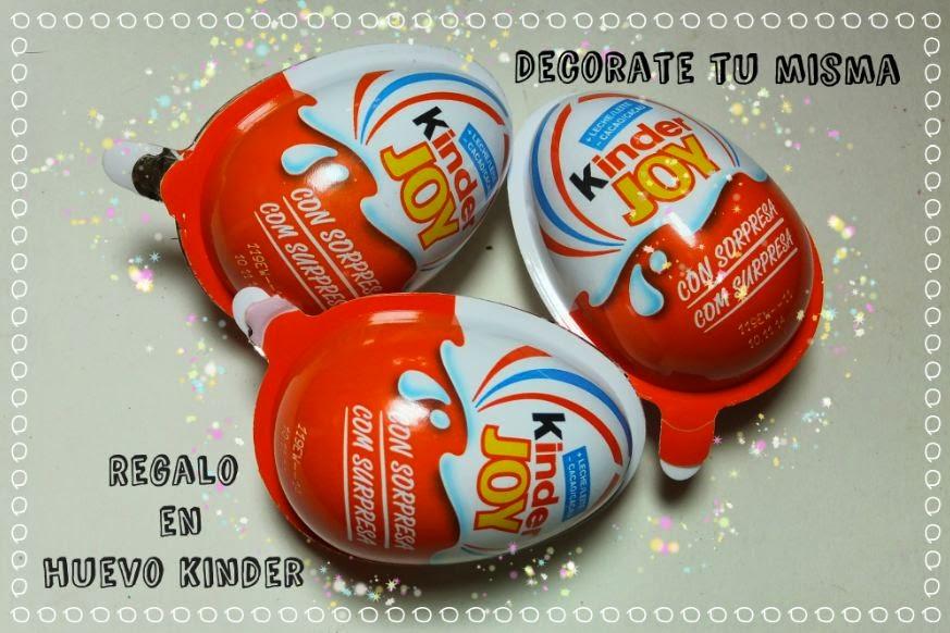 tu misma Como dar un regalo sorpresa en un huevo kinder Joy