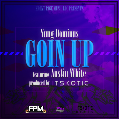 yung dominus goin up austin white produced by itskotic beats promotional flyer cd cover image