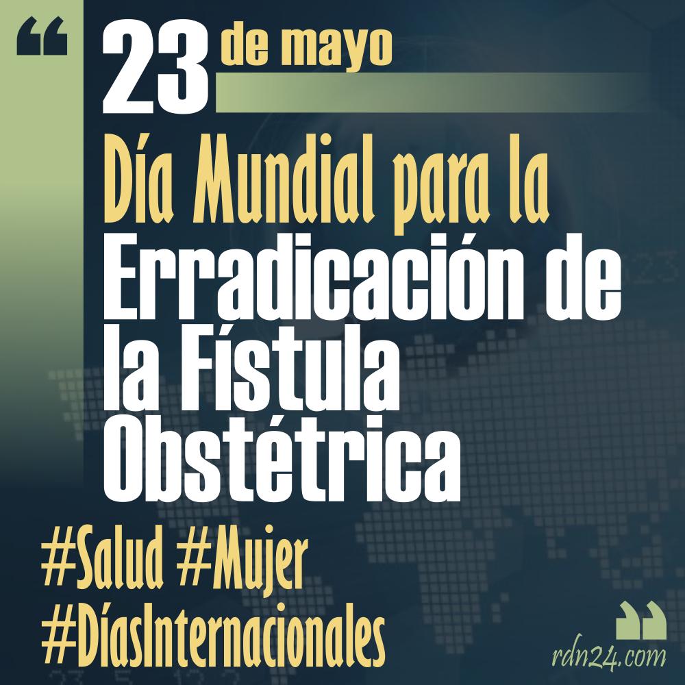 23 de mayo – Día Internacional para la Erradicación de la Fístula Obstétrica #DíasInternacionales