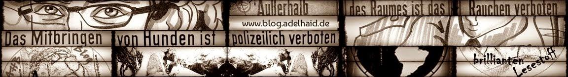 Adelhaids Herrchen blog(g)t als und für Querdenker und Freigeist(l)er sowie für Querleser o. G.!