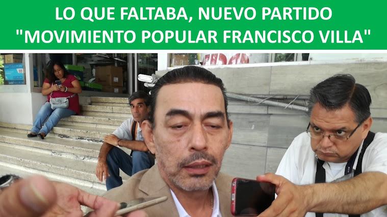 """LO QUE FALTABA, NUEVO PARTIDO """"MOVIMIENTO POPULAR FRANCISCO VILLA"""""""