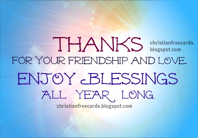 Blessings to you all year long. Free christian cards. Free friendship quotes. Thanks for being my friend. Free image to share by facebook, twitter, phone.