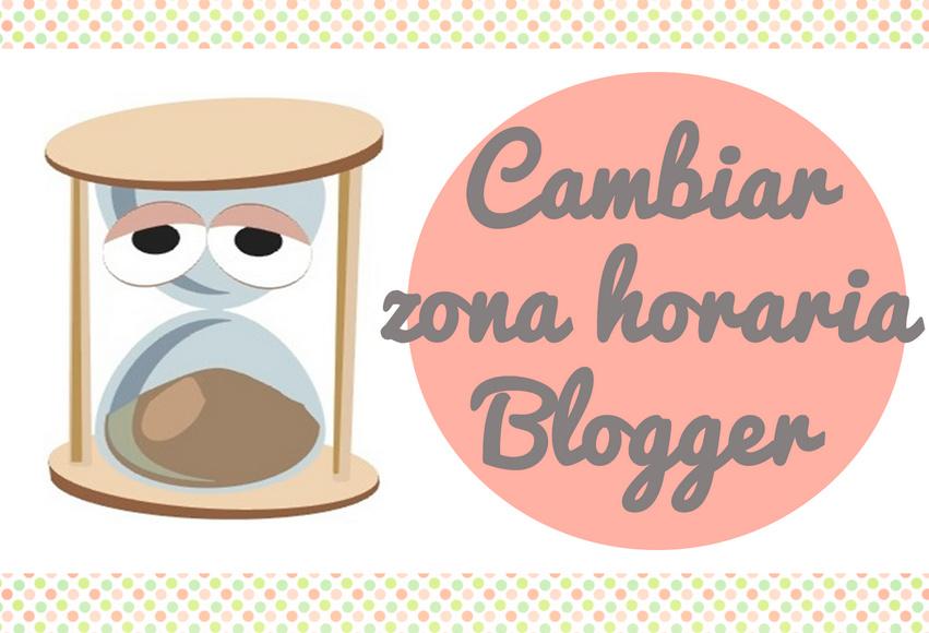 Cambiar horario en blogger Blog zona horaria
