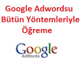 Google Adwordsu Bütün Yöntemleriyle Öğreme