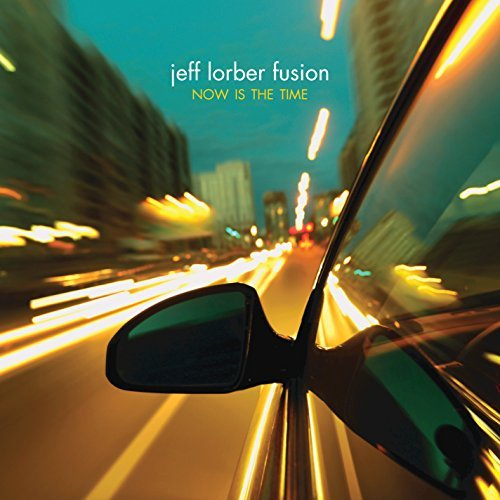 Jeff Lorber Fusion Now Is The Time