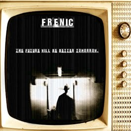 "Frenic ""The Future Will Be Better Tomorrow."""
