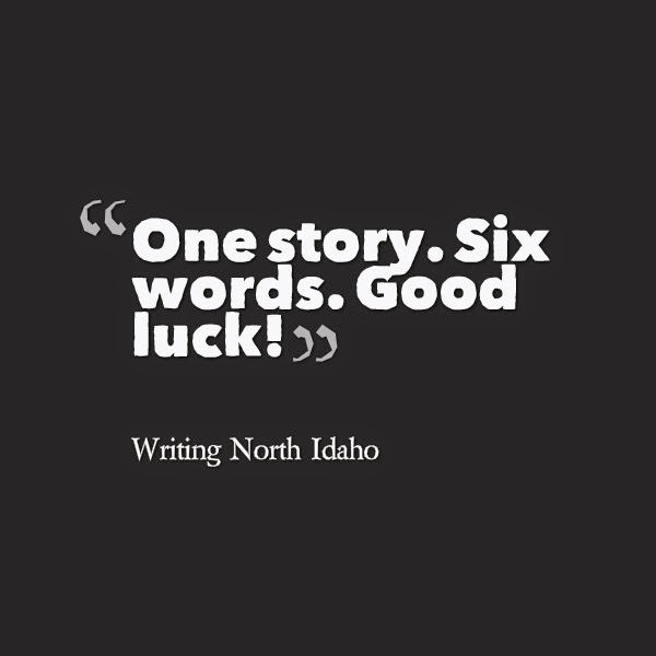 Writing North Idaho: The WNI Six-Word Story Contest: We have our ...