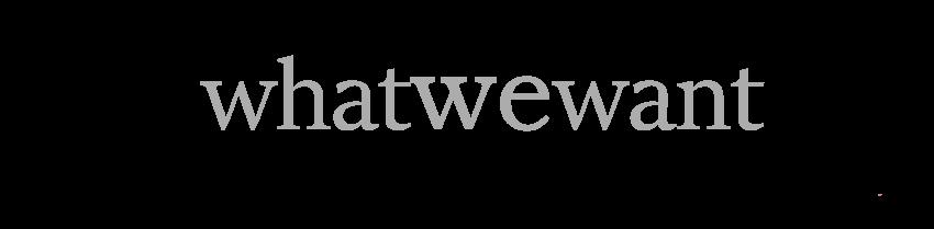 WHATWEWANTx