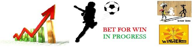 BET FOR WIN IN PROGRESS!!!