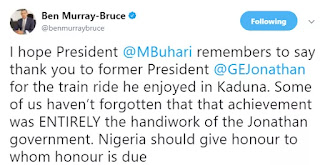 ''Hope President Buhari remembers to say thank former President Jonathan for the train ride he enjoyed in Kaduna today'' Ben Murray-Bruce